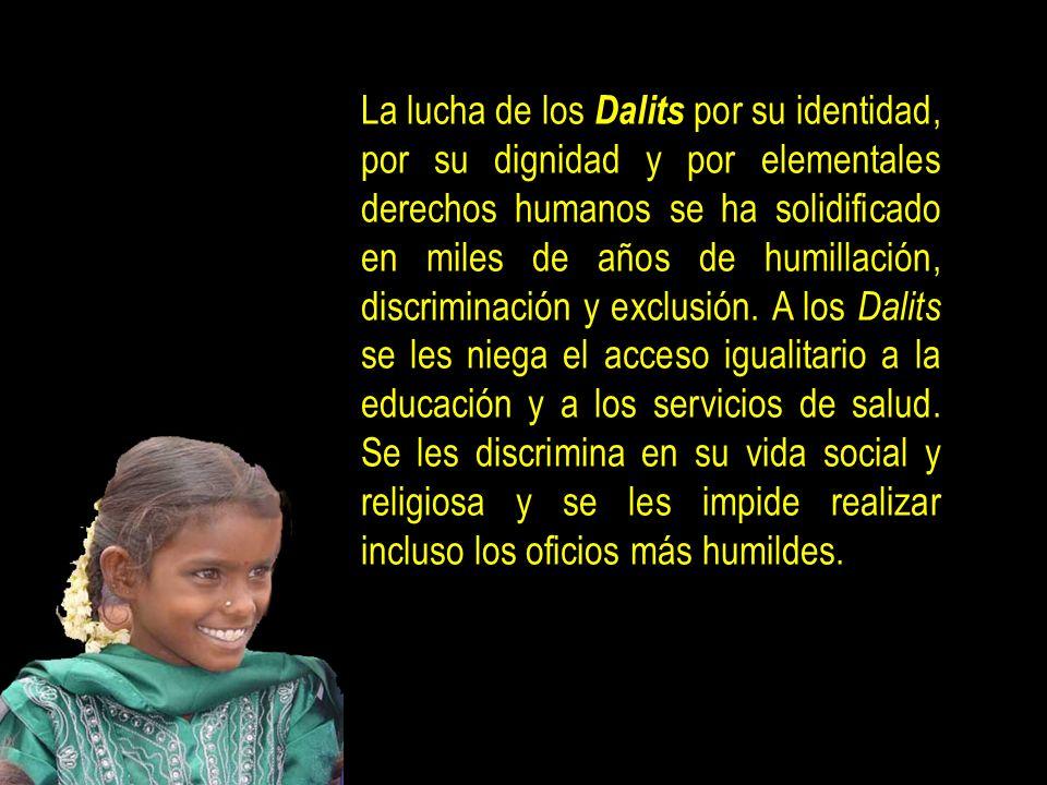 La lucha de los Dalits por su identidad, por su dignidad y por elementales derechos humanos se ha solidificado en miles de años de humillación, discriminación y exclusión.