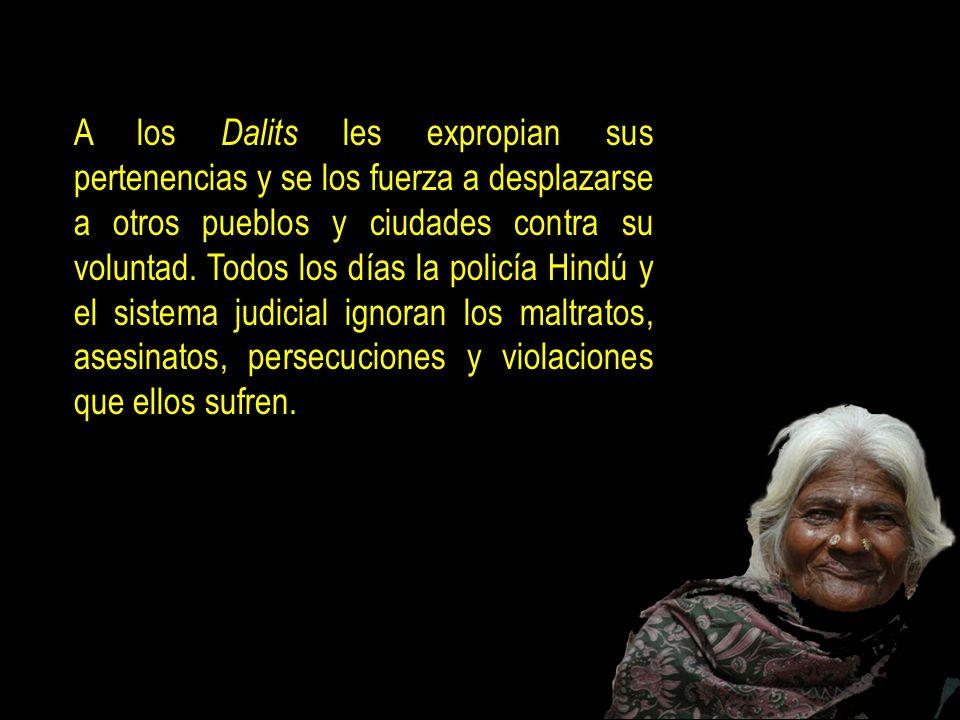 A los Dalits les expropian sus pertenencias y se los fuerza a desplazarse a otros pueblos y ciudades contra su voluntad.