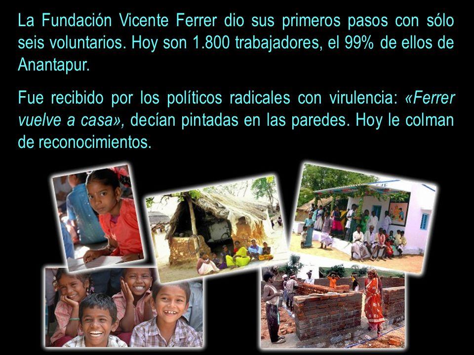 La Fundación Vicente Ferrer dio sus primeros pasos con sólo seis voluntarios. Hoy son 1.800 trabajadores, el 99% de ellos de Anantapur.