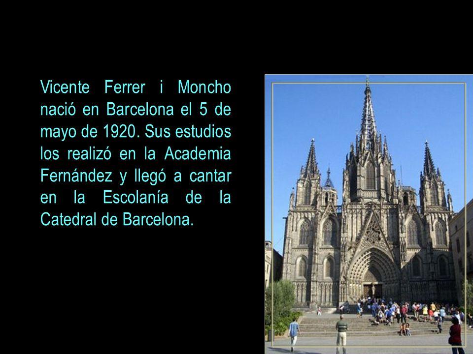 Vicente Ferrer i Moncho nació en Barcelona el 5 de mayo de 1920