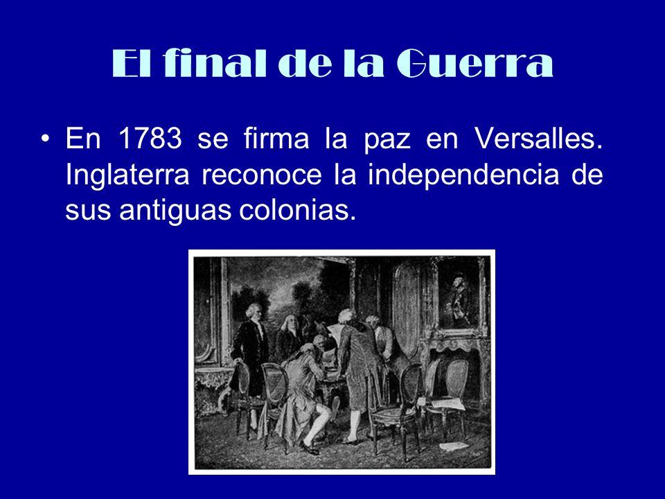 El final de la Guerra En 1783 se firma la paz en Versalles.
