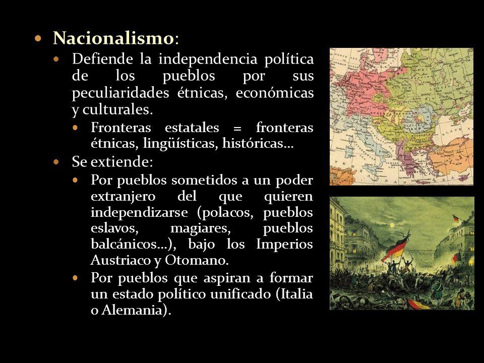 Nacionalismo:Defiende la independencia política de los pueblos por sus peculiaridades étnicas, económicas y culturales.