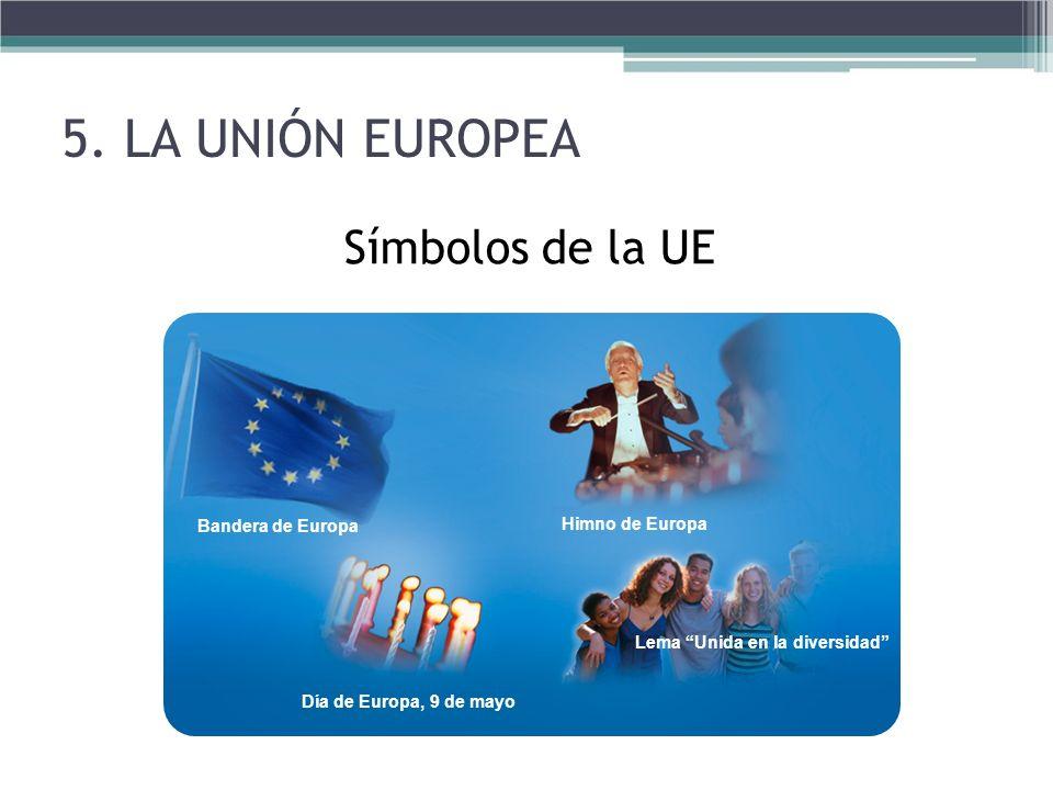 5. LA UNIÓN EUROPEA Símbolos de la UE El himno europeo