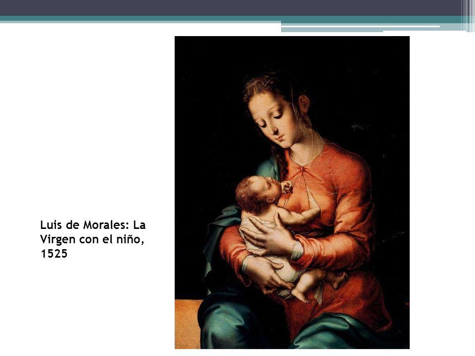 Luis de Morales: La Virgen con el niño, 1525