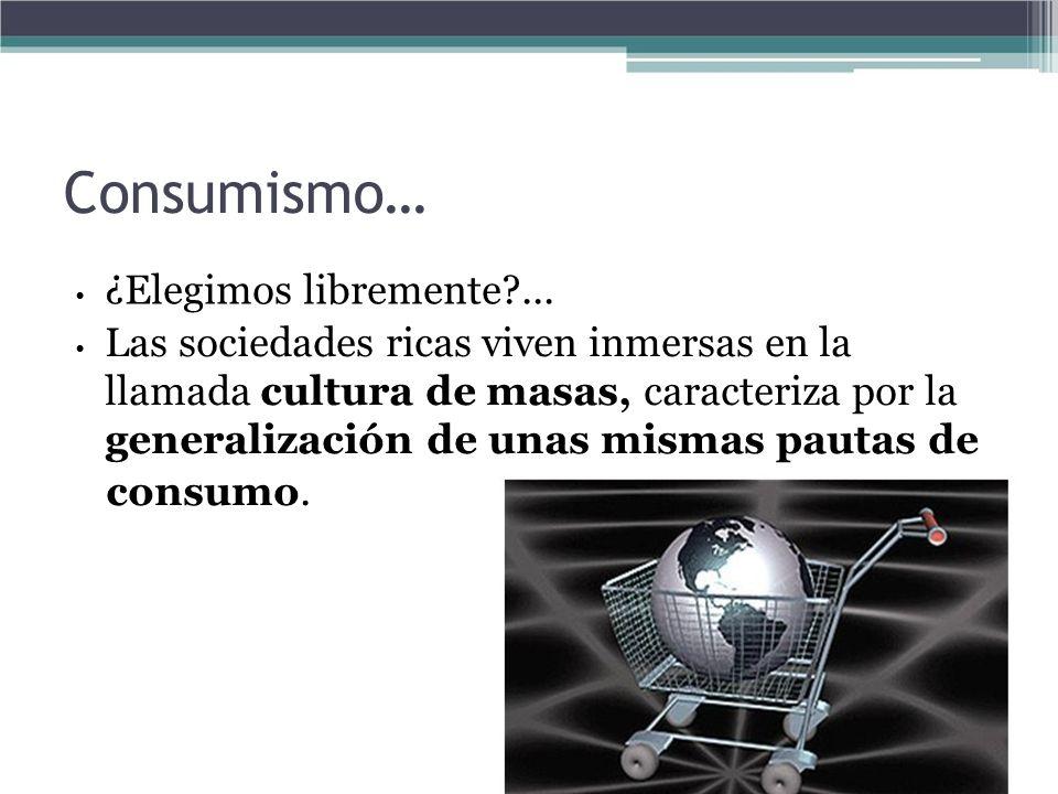 Consumismo… consumo. • ¿Elegimos libremente ...