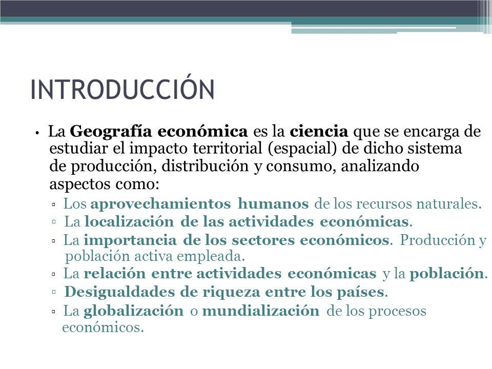 INTRODUCCIÓN • La Geografía económica es la ciencia que se encarga de. estudiar el impacto territorial (espacial) de dicho sistema.