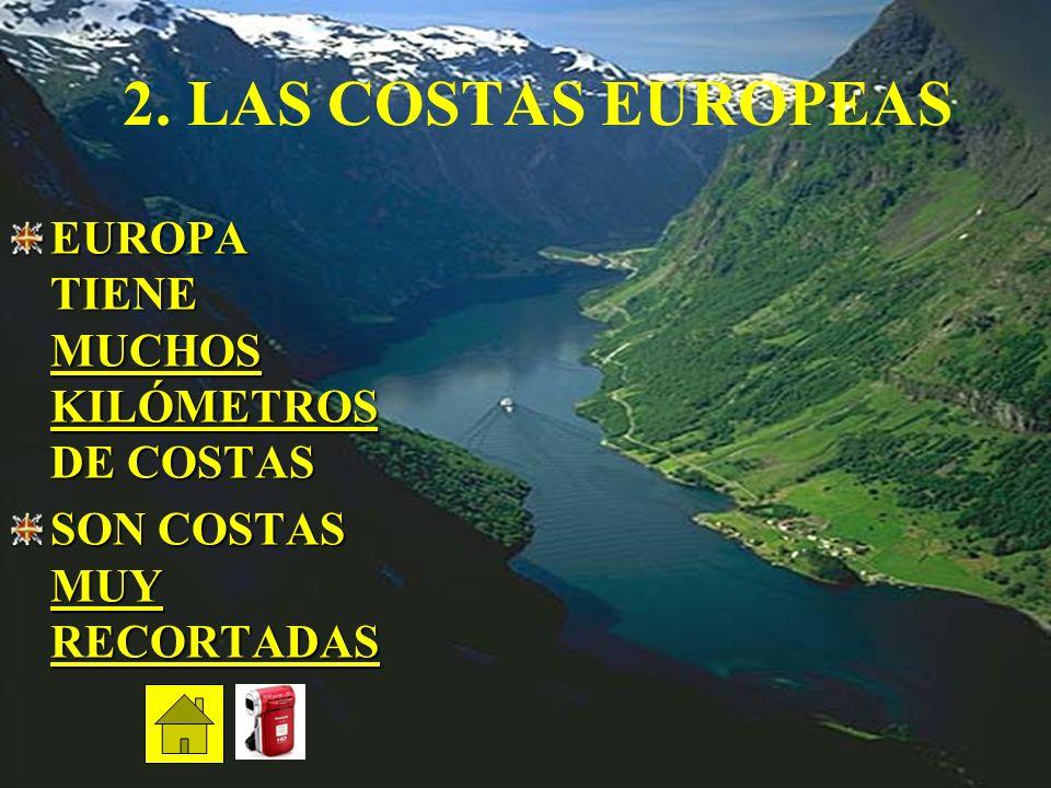 2. LAS COSTAS EUROPEAS EUROPA TIENE MUCHOS KILÓMETROS DE COSTAS