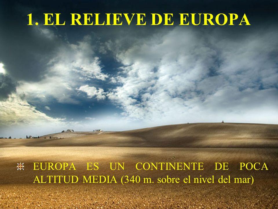 1.EL RELIEVE DE EUROPAEUROPA ES UN CONTINENTE DE POCA ALTITUD MEDIA (340 m.