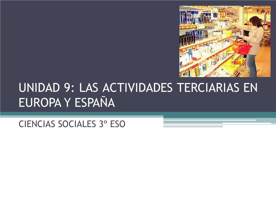 UNIDAD 9: LAS ACTIVIDADES TERCIARIAS EN EUROPA Y ESPAÑA