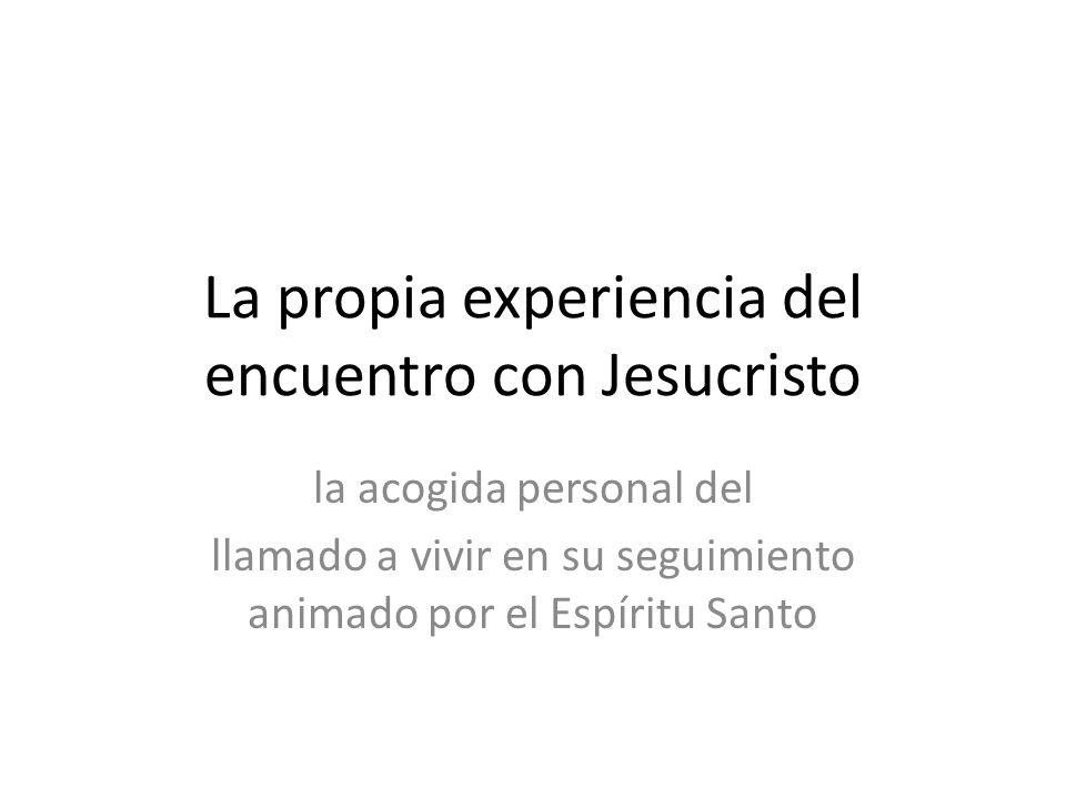 La propia experiencia del encuentro con Jesucristo