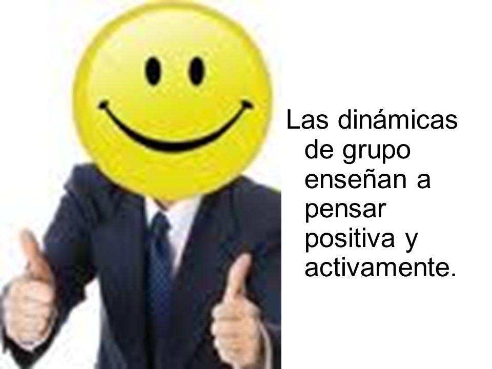 Las dinámicas de grupo enseñan a pensar positiva y activamente.