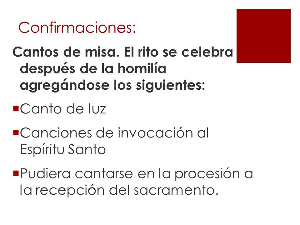 Confirmaciones: Cantos de misa. El rito se celebra después de la homilía agregándose los siguientes: