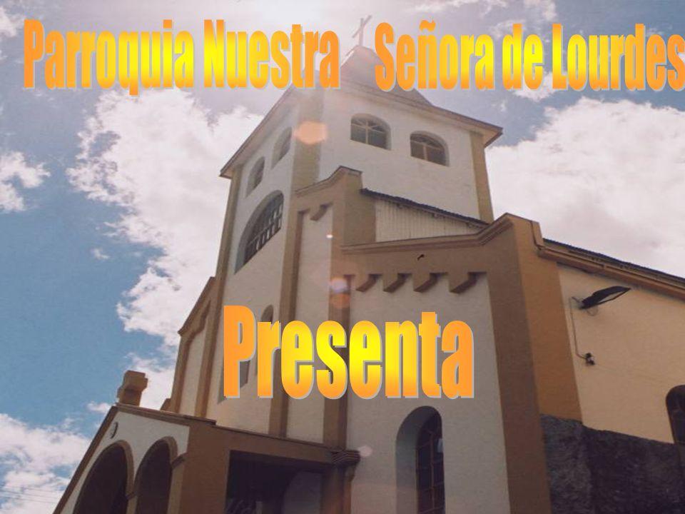 Parroquia Nuestra Señora de Lourdes Presenta