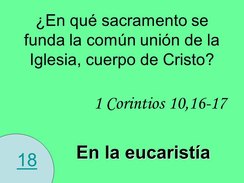 1 Corintios 10,16-17 En la eucaristía 18