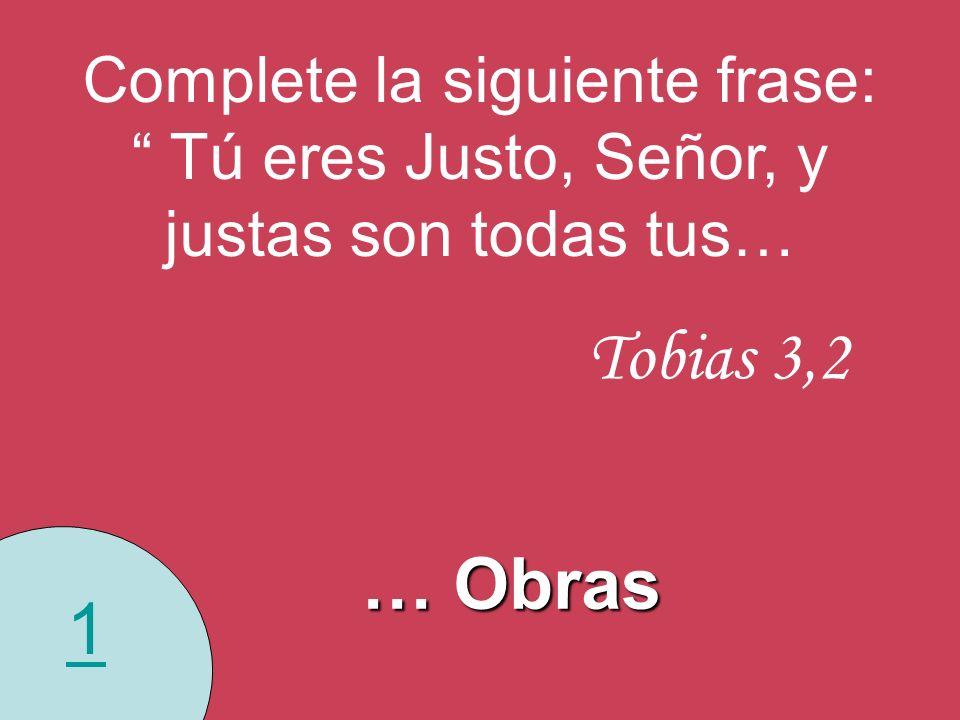 Complete la siguiente frase: Tú eres Justo, Señor, y justas son todas tus…