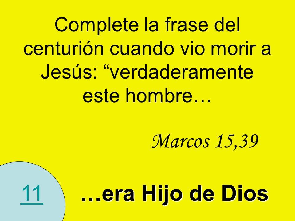Marcos 15,39 11 …era Hijo de Dios