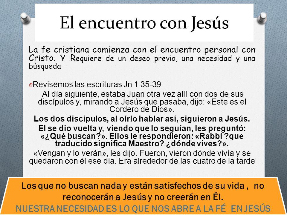 El encuentro con Jesús La fe cristiana comienza con el encuentro personal con Cristo. Y Requiere de un deseo previo, una necesidad y una búsqueda.