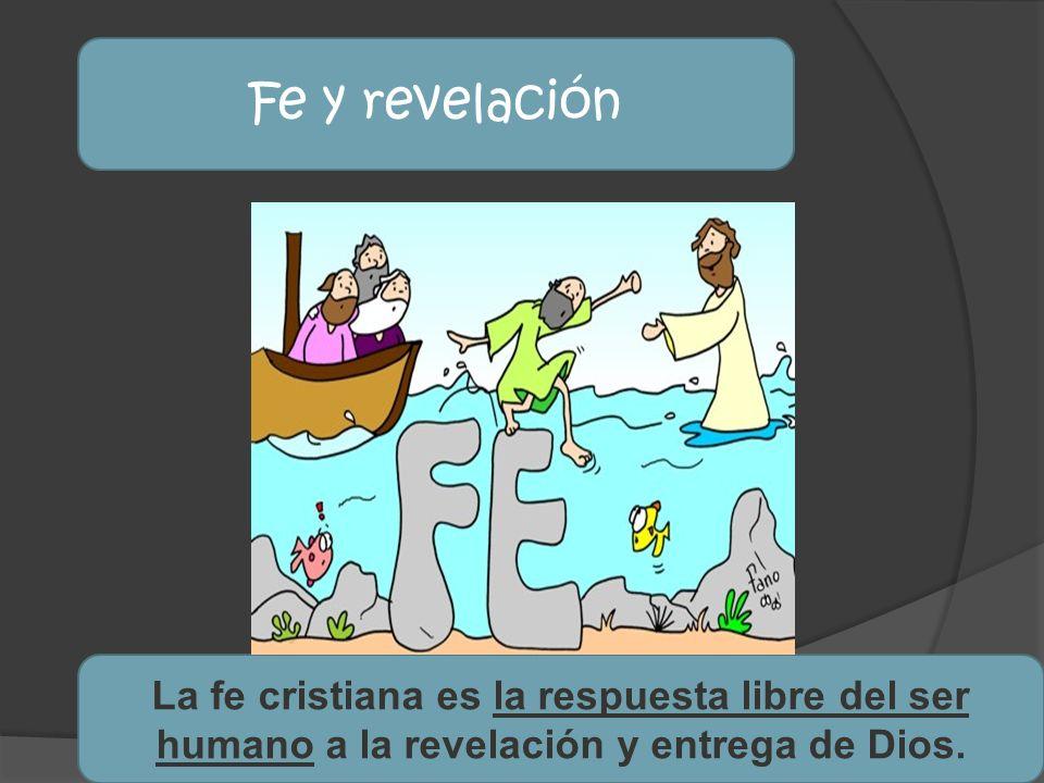 Fe y revelación La fe cristiana es la respuesta libre del ser humano a la revelación y entrega de Dios.