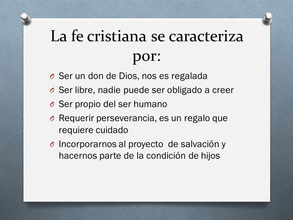La fe cristiana se caracteriza por: