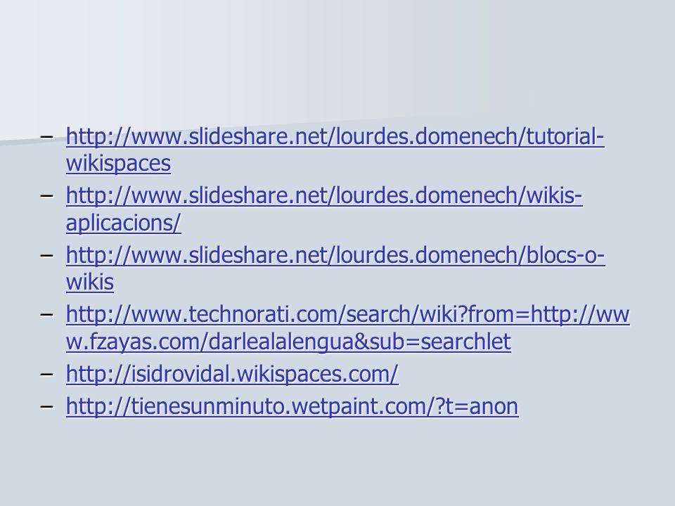 http://www.slideshare.net/lourdes.domenech/tutorial-wikispaces http://www.slideshare.net/lourdes.domenech/wikis-aplicacions/