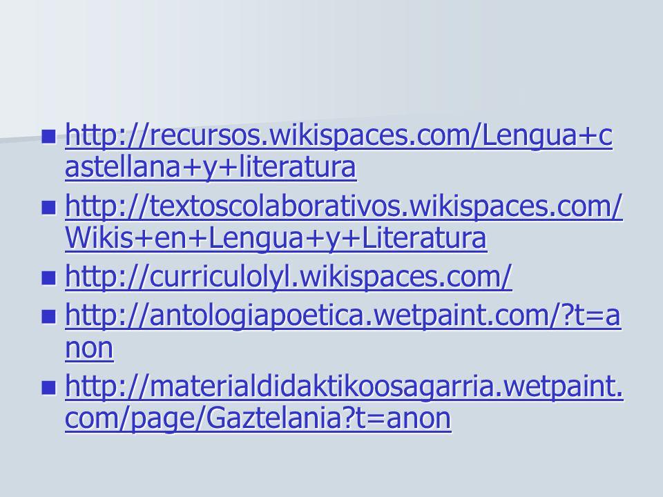http://recursos.wikispaces.com/Lengua+castellana+y+literatura http://textoscolaborativos.wikispaces.com/Wikis+en+Lengua+y+Literatura.
