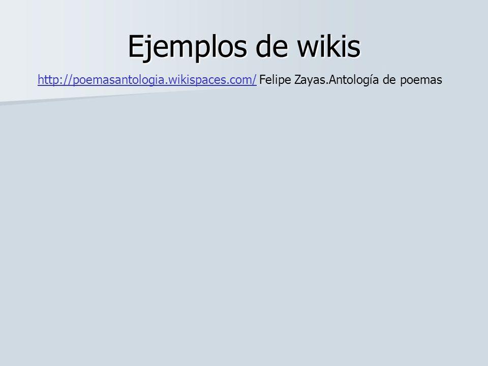 Ejemplos de wikis http://poemasantologia.wikispaces.com/ Felipe Zayas.Antología de poemas