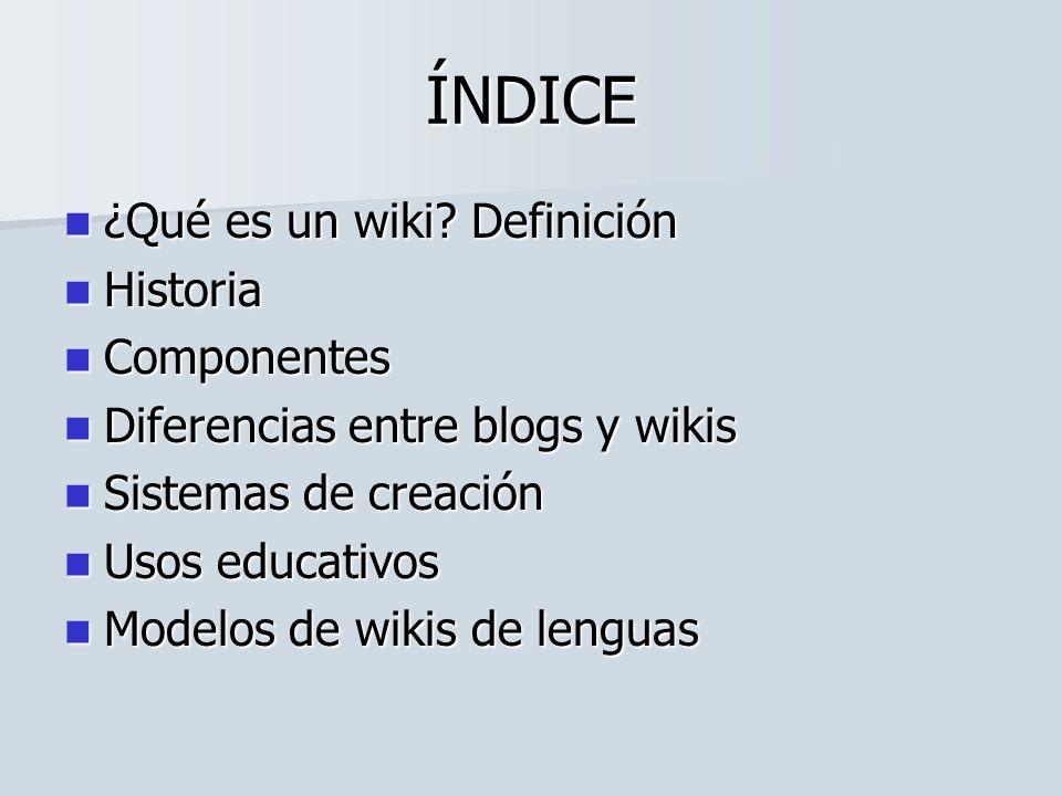 ÍNDICE ¿Qué es un wiki Definición Historia Componentes