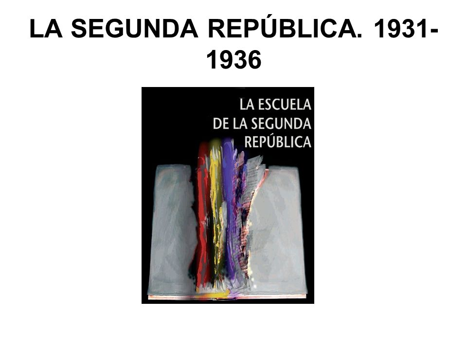 LA SEGUNDA REPÚBLICA. 1931-1936