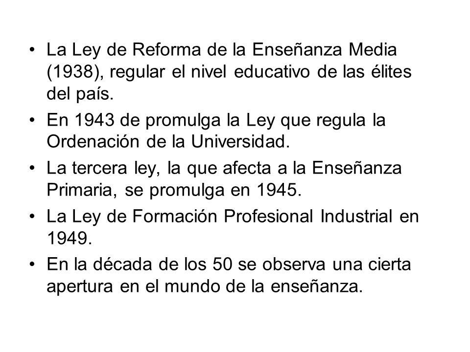 La Ley de Reforma de la Enseñanza Media (1938), regular el nivel educativo de las élites del país.