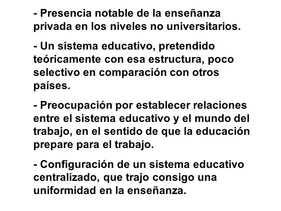 - Presencia notable de la enseñanza privada en los niveles no universitarios.