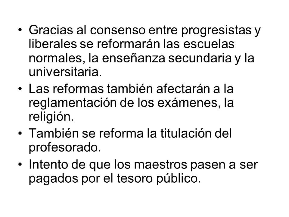 Gracias al consenso entre progresistas y liberales se reformarán las escuelas normales, la enseñanza secundaria y la universitaria.