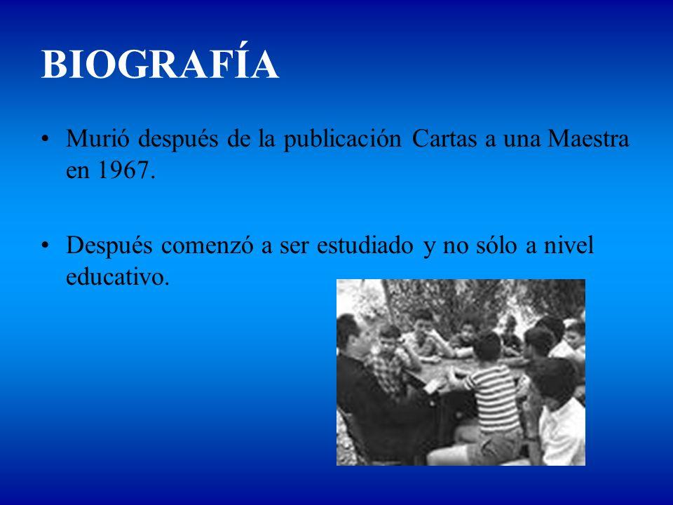 BIOGRAFÍA Murió después de la publicación Cartas a una Maestra en 1967.