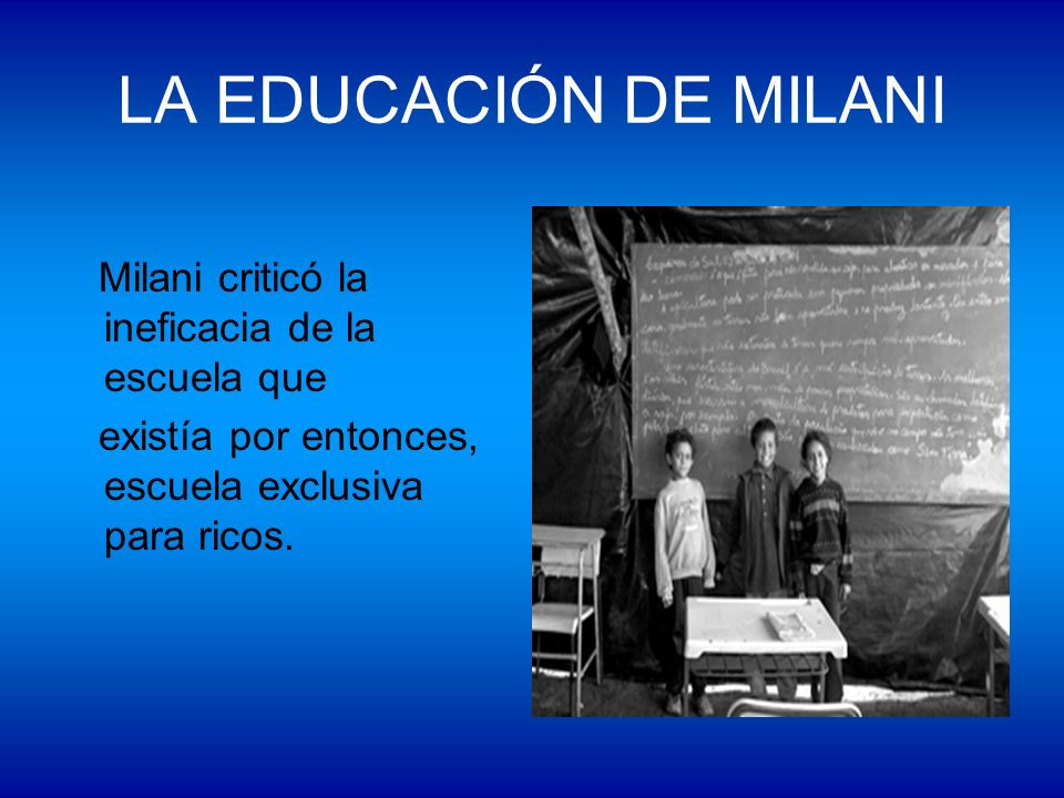 LA EDUCACIÓN DE MILANI Milani criticó la ineficacia de la escuela que