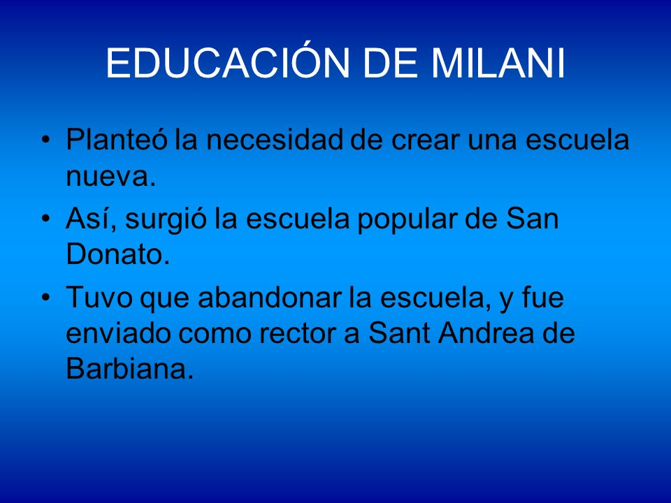 EDUCACIÓN DE MILANI Planteó la necesidad de crear una escuela nueva.