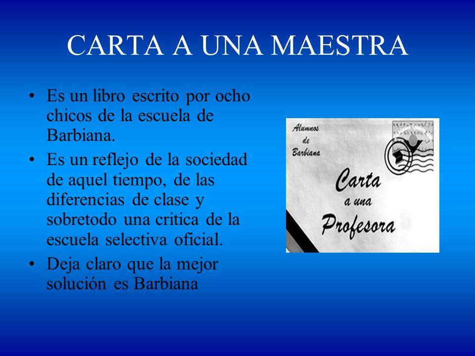 CARTA A UNA MAESTRA Es un libro escrito por ocho chicos de la escuela de Barbiana.