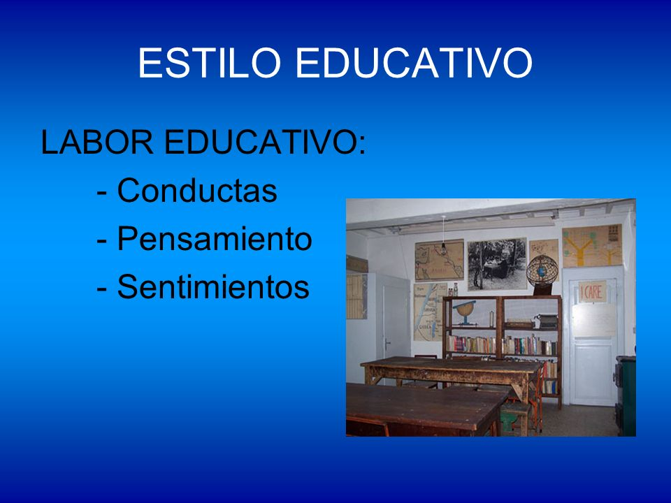 ESTILO EDUCATIVO LABOR EDUCATIVO: - Conductas - Pensamiento