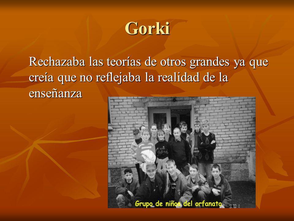 Gorki Rechazaba las teorías de otros grandes ya que creía que no reflejaba la realidad de la enseñanza.