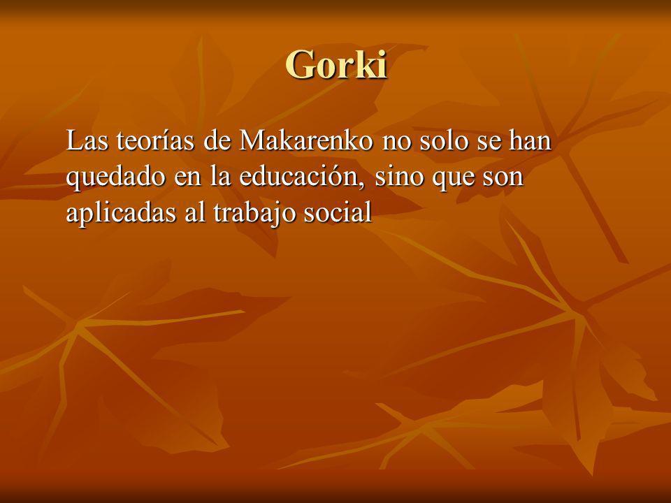 Gorki Las teorías de Makarenko no solo se han quedado en la educación, sino que son aplicadas al trabajo social.