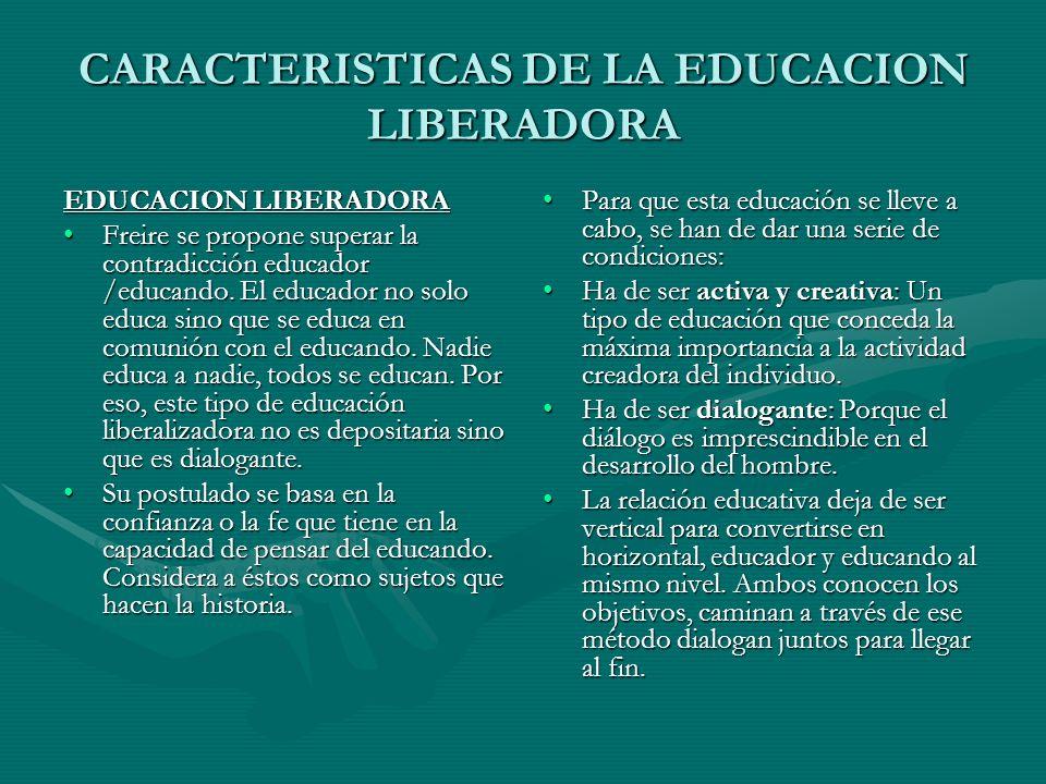 CARACTERISTICAS DE LA EDUCACION LIBERADORA