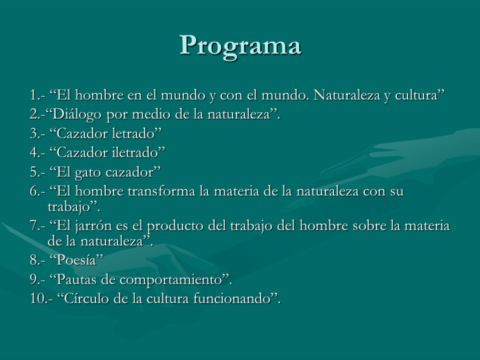 Programa 1.- El hombre en el mundo y con el mundo. Naturaleza y cultura 2.- Diálogo por medio de la naturaleza .