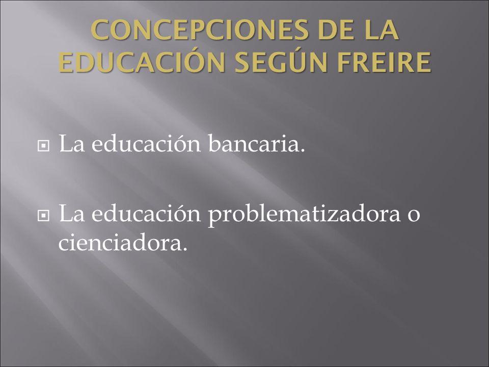 CONCEPCIONES DE LA EDUCACIÓN SEGÚN FREIRE