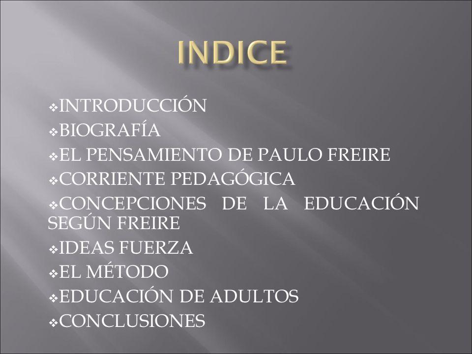 INTRODUCCIÓN BIOGRAFÍA. EL PENSAMIENTO DE PAULO FREIRE. CORRIENTE PEDAGÓGICA. CONCEPCIONES DE LA EDUCACIÓN SEGÚN FREIRE.