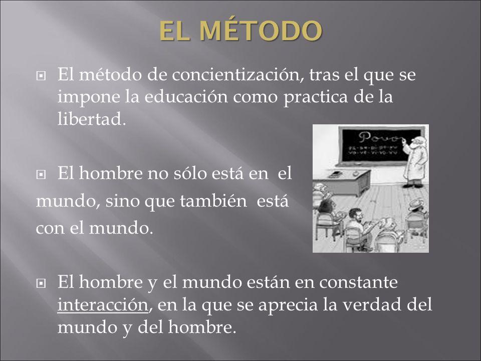 El Método El método de concientización, tras el que se impone la educación como practica de la libertad.