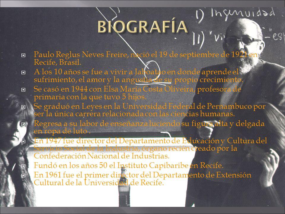 Paulo Reglus Neves Freire, nació el 19 de septiembre de 1921 en Recife, Brasil.