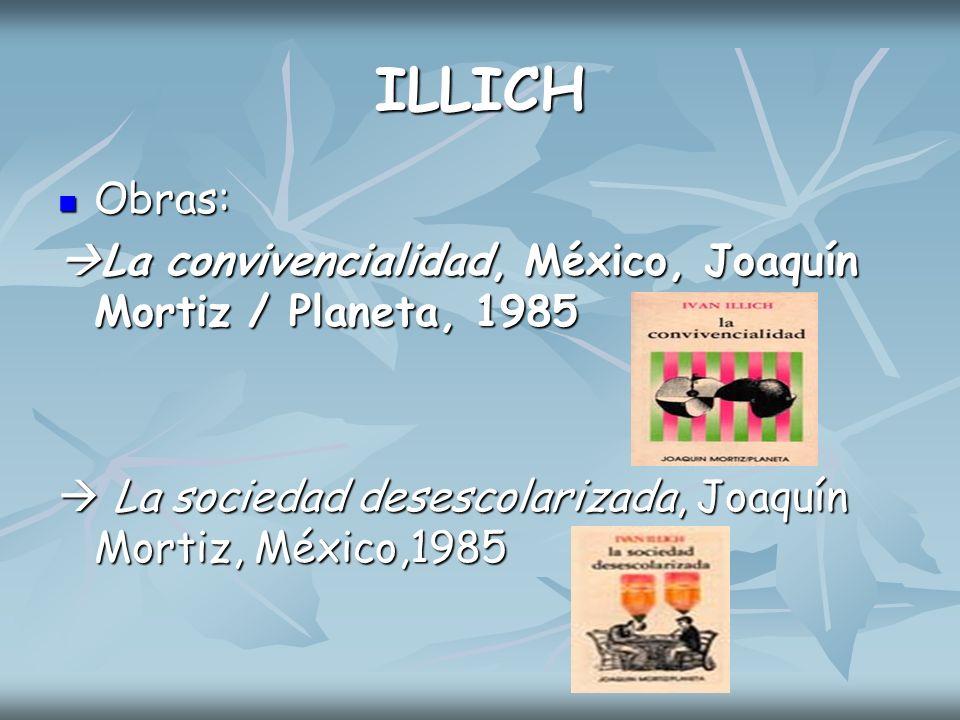 ILLICH Obras: La convivencialidad, México, Joaquín Mortiz / Planeta, 1985.