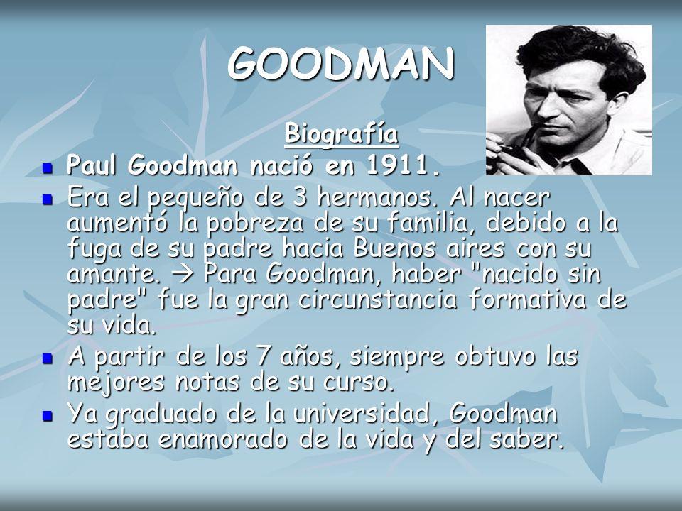 GOODMAN Biografía Paul Goodman nació en 1911.