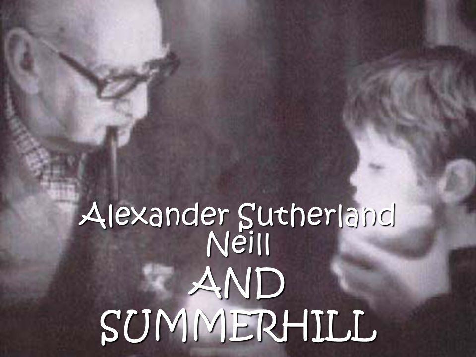 Alexander Sutherland Neill AND SUMMERHILL