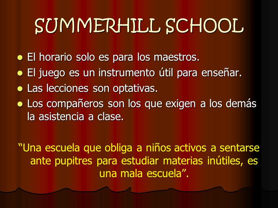 SUMMERHILL SCHOOL El horario solo es para los maestros.