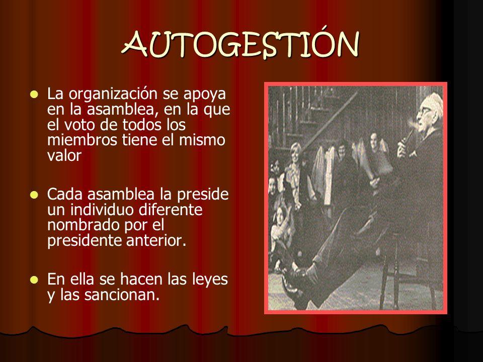 AUTOGESTIÓN La organización se apoya en la asamblea, en la que el voto de todos los miembros tiene el mismo valor.