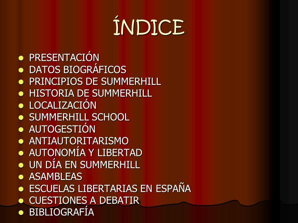 ÍNDICE PRESENTACIÓN DATOS BIOGRÁFICOS PRINCIPIOS DE SUMMERHILL